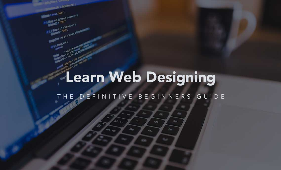 Learn Web Designing. The Definitive Beginners Guide